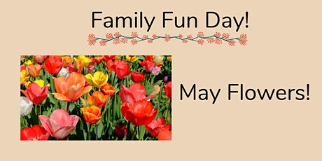 Family Fun Day: May Flowers! tickets