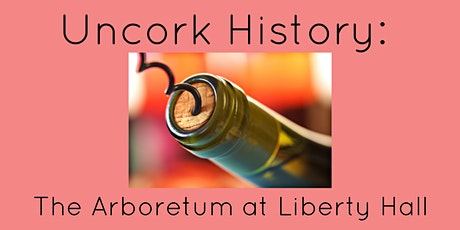 Uncork History: The Arboretum at Liberty Hall tickets