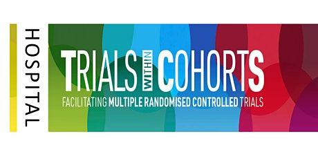 Hospital based Trials within Cohorts (TwiCs) tickets