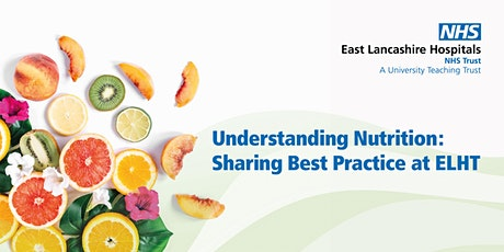 Understanding Nutrition: Sharing Best Practice at ELHT tickets