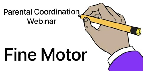 Fine Motor -  Parental Coordination Webinar tickets