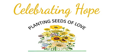 Celebrating Hope ~ Planting Seeds of Love tickets