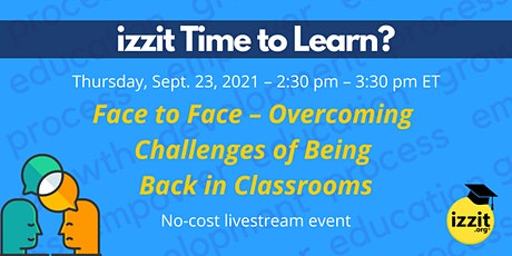 Face to Face – Overcoming Challenges of Being Back in Classrooms tickets