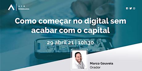 Webinar - Como começar no digital sem acabar com o capital ingressos