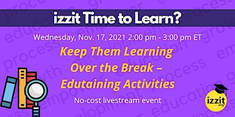 Keep Them Learning Over the Break – Edutaining Activities tickets