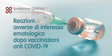 REAZIONI AVVERSE DI INTERESSE EMATOLOGICO DOPO VACCINAZIONI ANTI COVID-19 biglietti