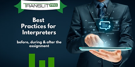 Best Practices for Interpreters (before, during and after the assignment) tickets