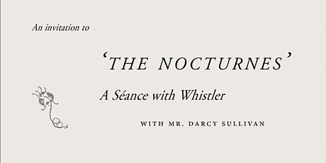 The Nocturnes: A Séance with Whistler tickets