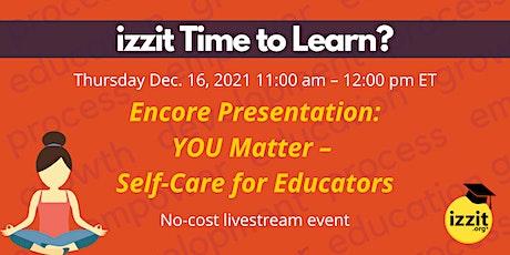 Encore: YOU Matter – Self-Care for Educators tickets