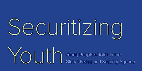 Launching Securitizing Youth: Young People and the Peace & Security Agenda billets