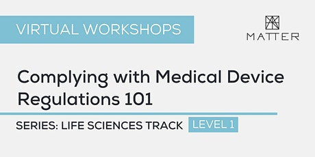 MATTER Workshop: Complying with Medical Device Regulations 101 tickets