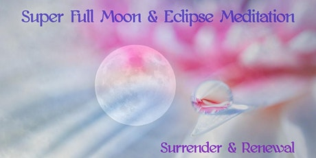 Full Super Moon & Eclipse Meditation | Surrender & Renewal tickets
