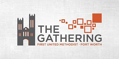 April 18, 2021: The Gathering - First United Methodist Church Fort Worth tickets