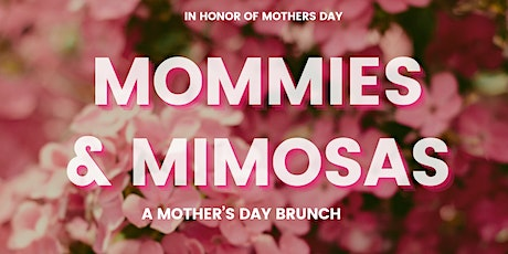 Mommies & Mimosas: A Mother's Day Brunch tickets