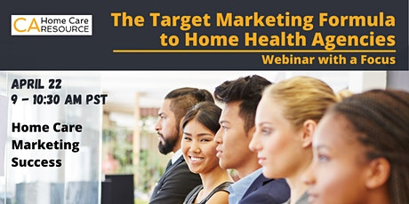 The Target Marketing Formula For Marketing Success – Home Health Agencies tickets