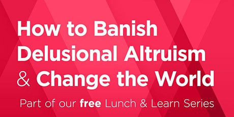 Lunch & Learn: How to Banish Delusional Altruism and Change the World tickets