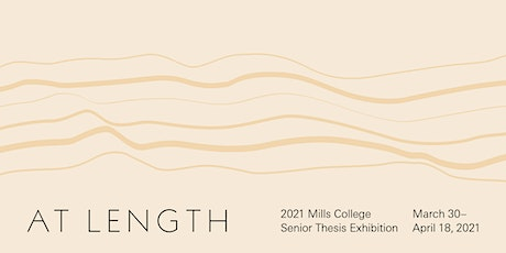 Timed Tickets | At Length: 2021 Mills College Senior Thesis Exhibition tickets