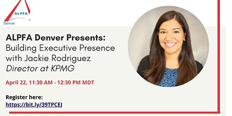 Building Executive Presence with Jackie Rodriguez | ALPFA Denver tickets
