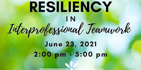 2021 Resiliency in Interprofessional Teamwork tickets