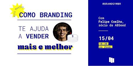Mini MeetUp: Como branding te ajuda a vender mais e melhor? bilhetes