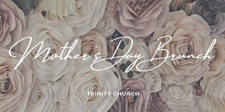 Trinity Church's Mother's Day Brunch tickets