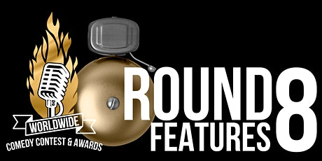 Worldwide Comedy Contest: ROUND 8 (FEATURES) Tickets