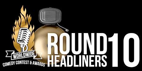 Worldwide Comedy Contest: ROUND 10 (HEADLINERS) tickets