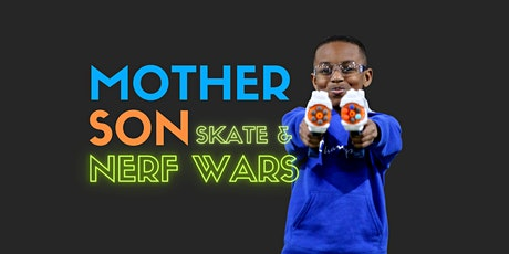 Mom and Son Skate and Nerf War tickets
