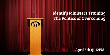 Identify Ministers Training Series: The Politics of Overcoming [Recording] tickets