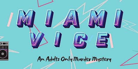 Miami Vice: A Virtual Adults Only Murder Mystery tickets