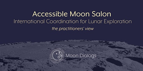 Accessible Moon Salon: International Coordination for Lunar Exploration tickets