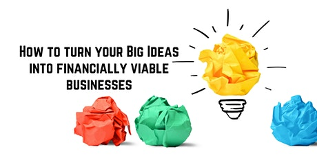 How to turn your Big Ideas into financially viable businesses tickets