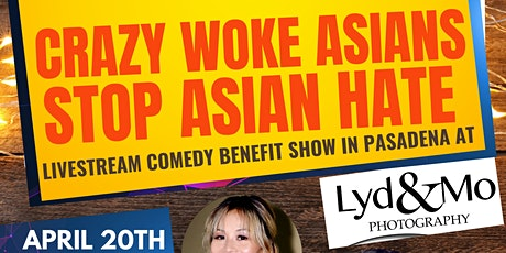 CRAZY WOKE ASIANS STOP ASIAN HATE COMEDY BENEFIT SHOW  AT LYD & MO STUDIO! tickets