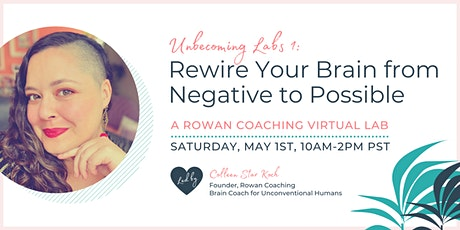 Rewire Your Brain from Negative to Possible, A Rowan Coaching Lab tickets