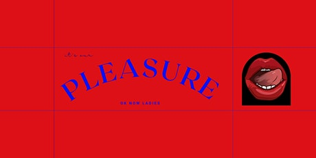 OK Now Ladies: PLEASURE (CITY CLASS) tickets