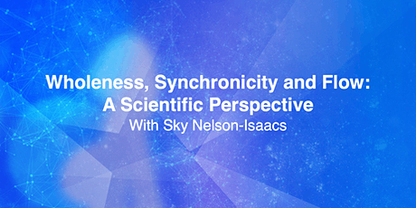 Wholeness, Synchronicity and Flow: A scientific perspective tickets
