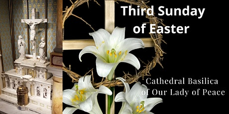 Apr 18 3rd Sunday of Easter  at the Cathedral Basilica of Our Lady of Peace tickets