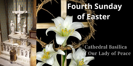 Apr 25 4th Sunday of Easter  at the Cathedral Basilica of Our Lady of Peace tickets