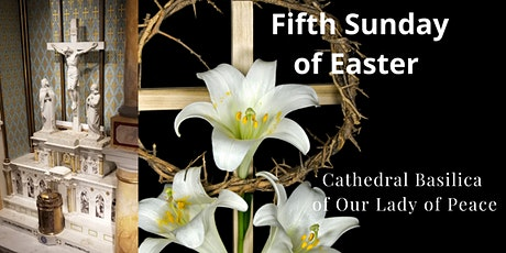 May 2, 5th Sunday of Easter  at the Cathedral Basilica of Our Lady of Peace tickets