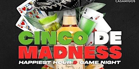 Cinco De Madness Happiest Hour & Game Night (Sponsored by Casamigos) tickets