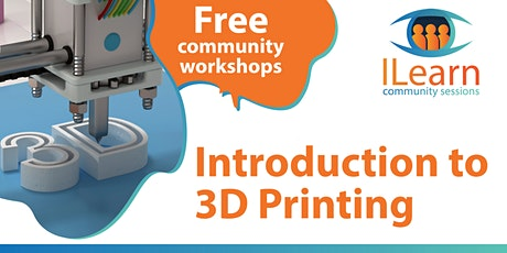 ILearn  FREE - Introduction to 3D Printing tickets