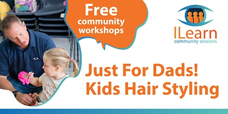 ILearn Free session - Dads and Kids  hair styling tickets