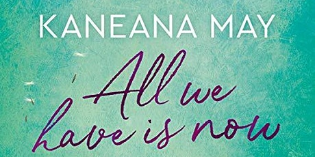 Author event: All We Have Is Now - Kaneana May - Forster tickets
