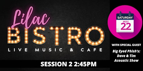 Lilac Festival Bistro Live w/ Big Eyed Phish's: Dave and Tim: Session Two tickets