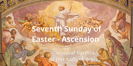 May 16, Ascension Sunday at the Cathedral Basilica of Our Lady of Peace tickets
