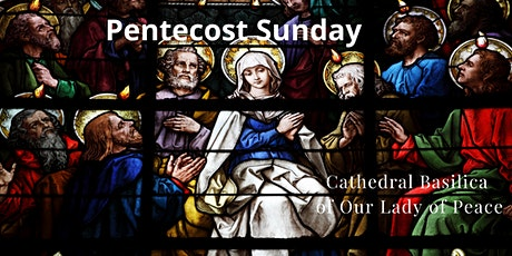 May 23, Pentecost Sunday at the Cathedral Basilica of Our Lady of Peace tickets