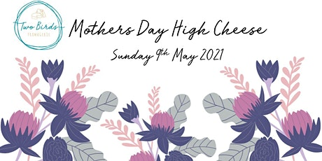 Mothers Day High Cheese at Two Birds Fromagerie tickets