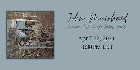 John Muirhead - AMERICAN CASH Single Release Party tickets