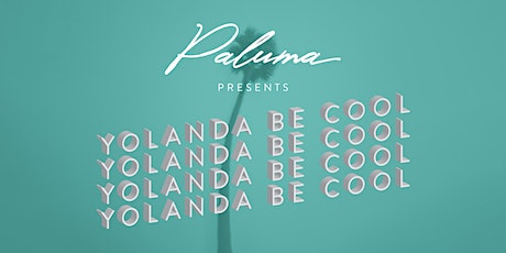 Paluma presents YOLANDA BE COOL -  25 April 2021 (ANZAC DAY NIGHT) tickets