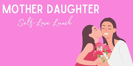 Mother Daughter Self Love Lunch tickets
